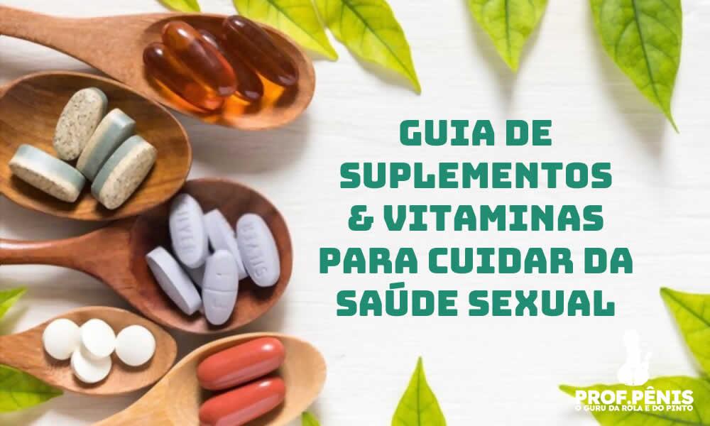 Guia de Suplementos e Vitaminas para cuidar da Saúde Sexual